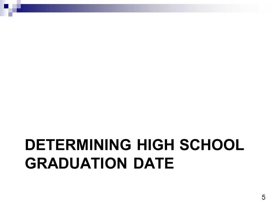 5 DETERMINING HIGH SCHOOL GRADUATION DATE