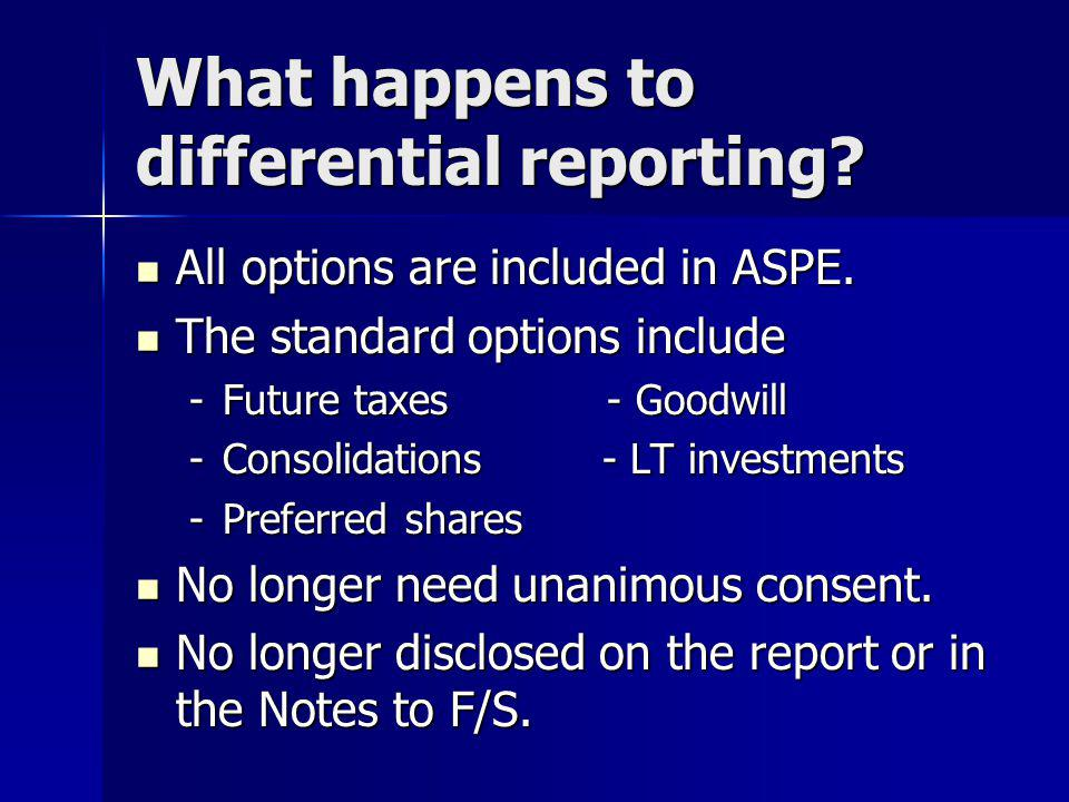 What happens to differential reporting.All options are included in ASPE.