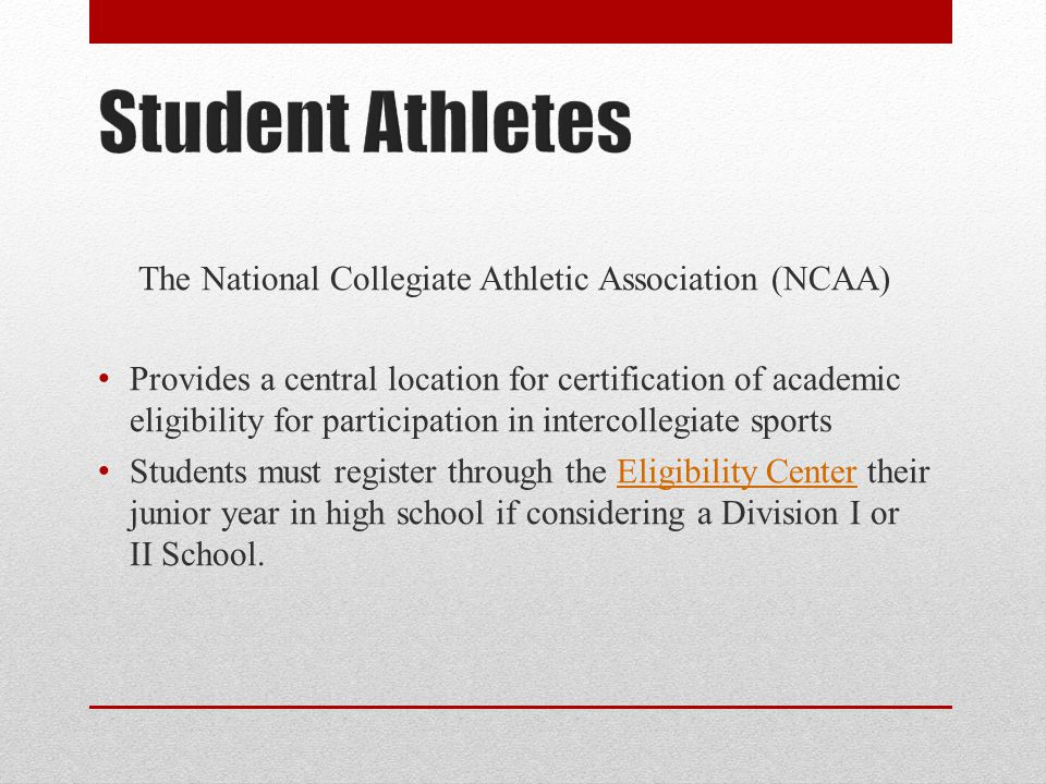 The National Collegiate Athletic Association (NCAA) Provides a central location for certification of academic eligibility for participation in interco