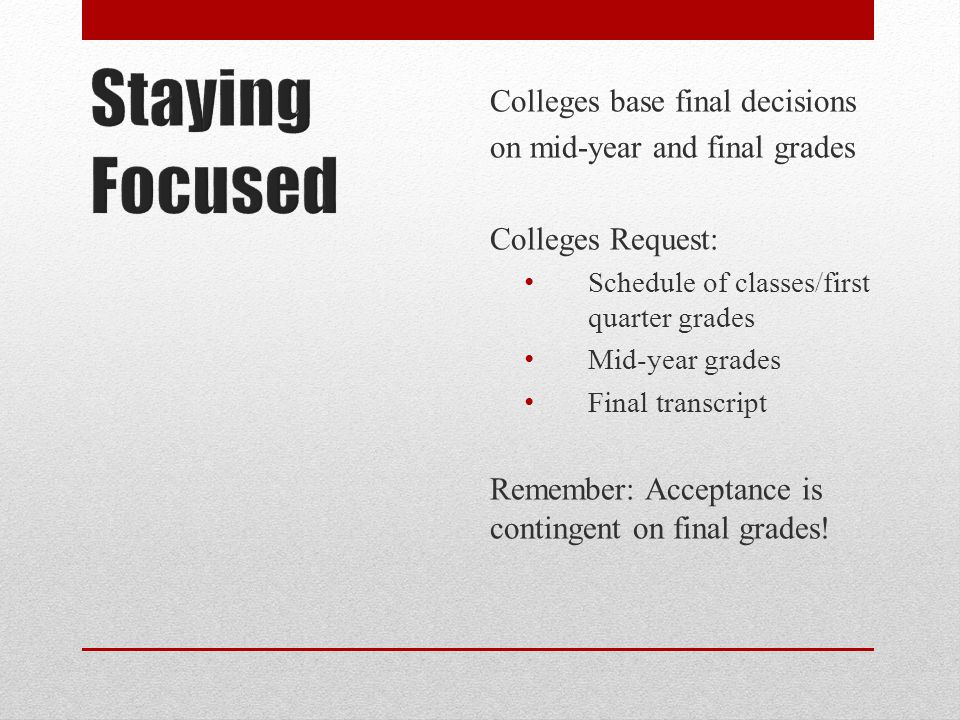 Colleges base final decisions on mid-year and final grades Colleges Request: Schedule of classes/first quarter grades Mid-year grades Final transcript