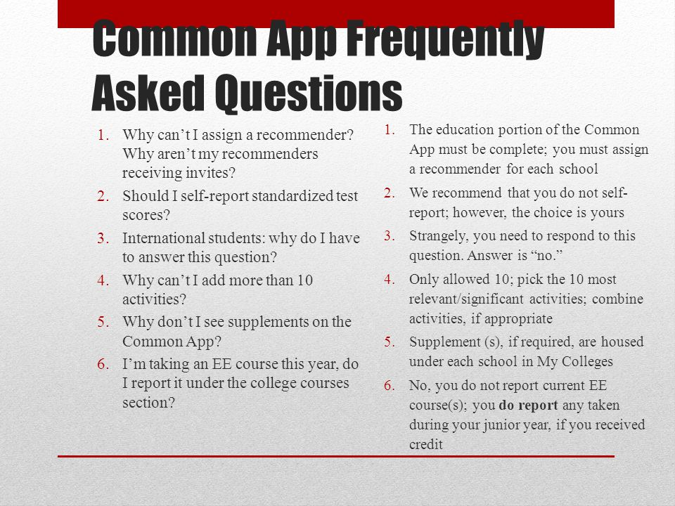 Common App Frequently Asked Questions 1.Why cant I assign a recommender? Why arent my recommenders receiving invites? 2.Should I self-report standardi