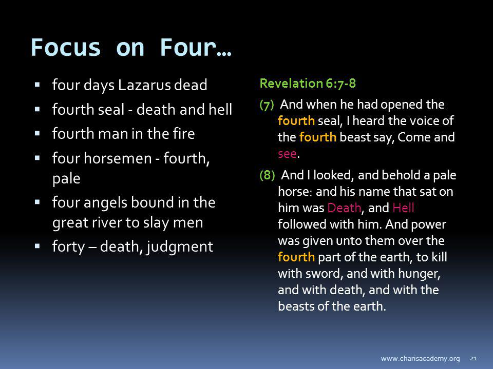 Focus on Four… four days Lazarus dead fourth seal - death and hell fourth man in the fire four horsemen - fourth, pale four angels bound in the great