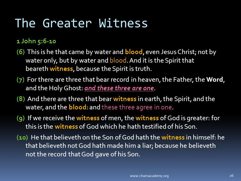 The Greater Witness 1 John 5:6-10 (6) This is he that came by water and blood, even Jesus Christ; not by water only, but by water and blood.