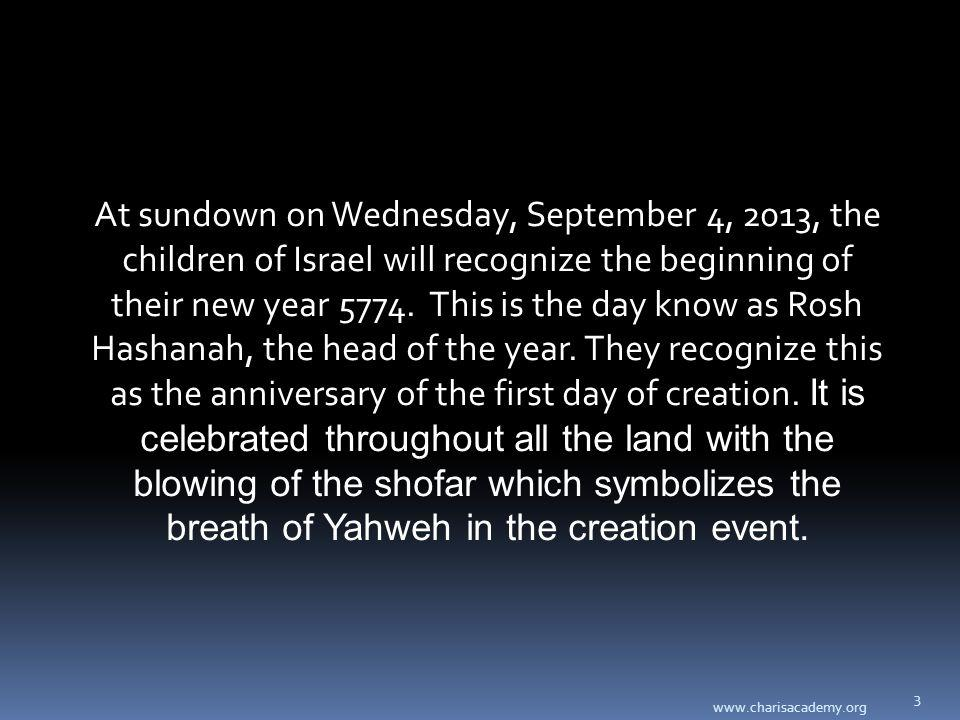 www.charisacademy.org 3 At sundown on Wednesday, September 4, 2013, the children of Israel will recognize the beginning of their new year 5774. This i