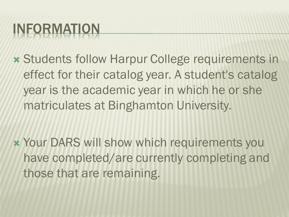Students follow Harpur College requirements in effect for their catalog year. A student's catalog year is the academic year in which he or she matricu