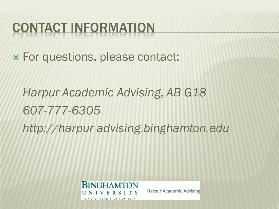 For questions, please contact: Harpur Academic Advising, AB G18 607-777-6305 http://harpur-advising.binghamton.edu