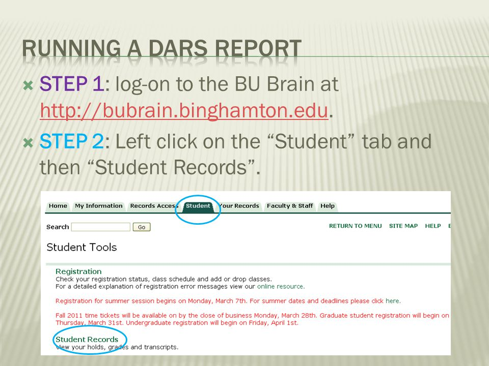 STEP 1: log-on to the BU Brain at http://bubrain.binghamton.edu. http://bubrain.binghamton.edu STEP 2: Left click on the Student tab and then Student