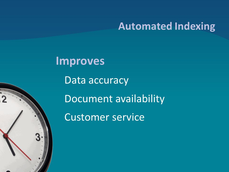 Automated Indexing Improves Data accuracy Document availability Customer service