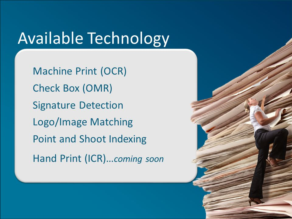 value-add-on series Available Technology Machine Print (OCR) Check Box (OMR) Signature Detection Logo/Image Matching Point and Shoot Indexing Hand Pri