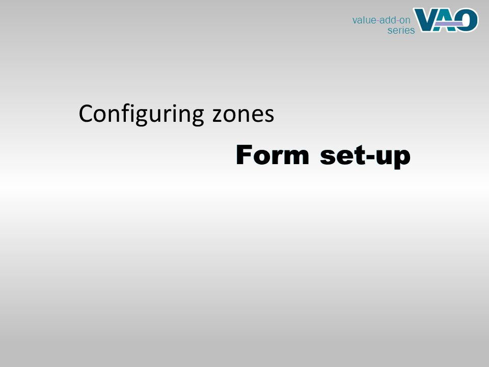 value-add-on series Form set-up Configuring zones Form set-up