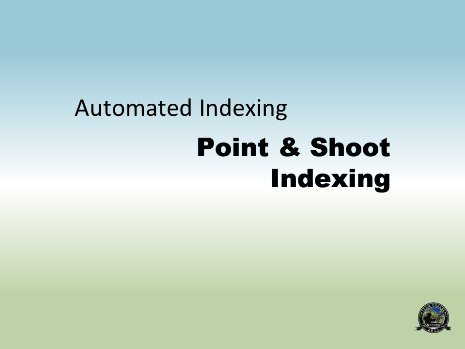 Point & Shoot Indexing Automated Indexing Point & Shoot Indexing