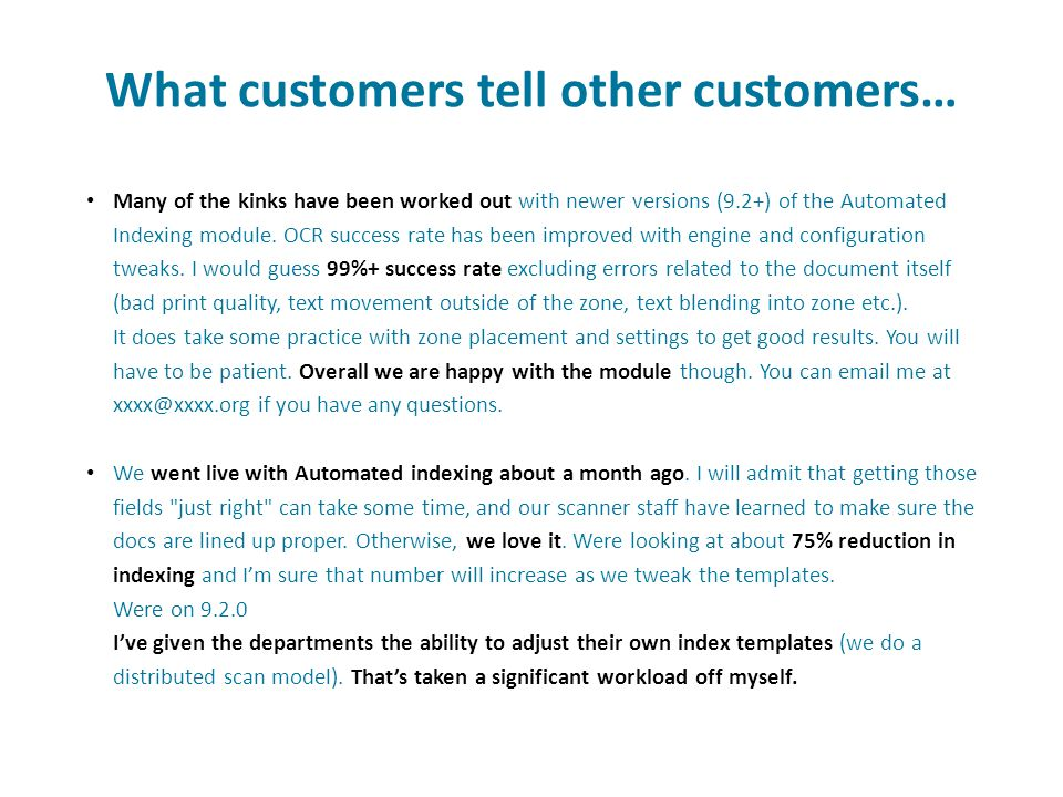 What customers tell other customers… Many of the kinks have been worked out with newer versions (9.2+) of the Automated Indexing module. OCR success r