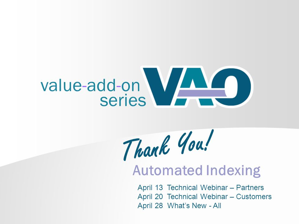value-add-on series Automated Indexing Thank You! April 13 Technical Webinar – Partners April 20 Technical Webinar – Customers April 28 Whats New - Al