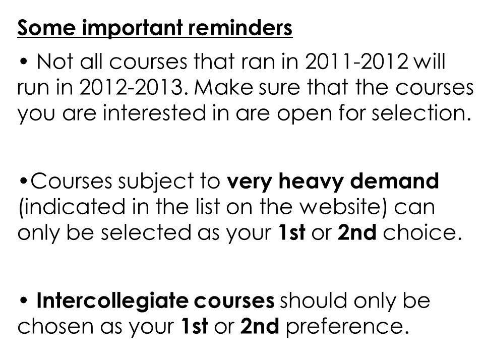 Some important reminders Not all courses that ran in 2011-2012 will run in 2012-2013. Make sure that the courses you are interested in are open for se