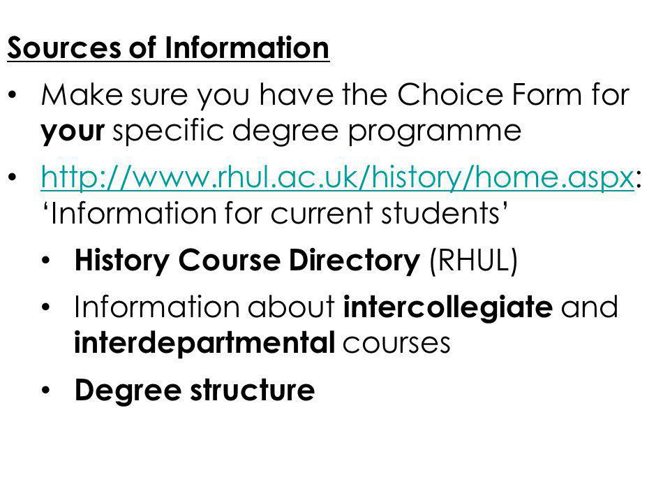 Sources of Information Make sure you have the Choice Form for your specific degree programme http://www.rhul.ac.uk/history/home.aspx: Information for