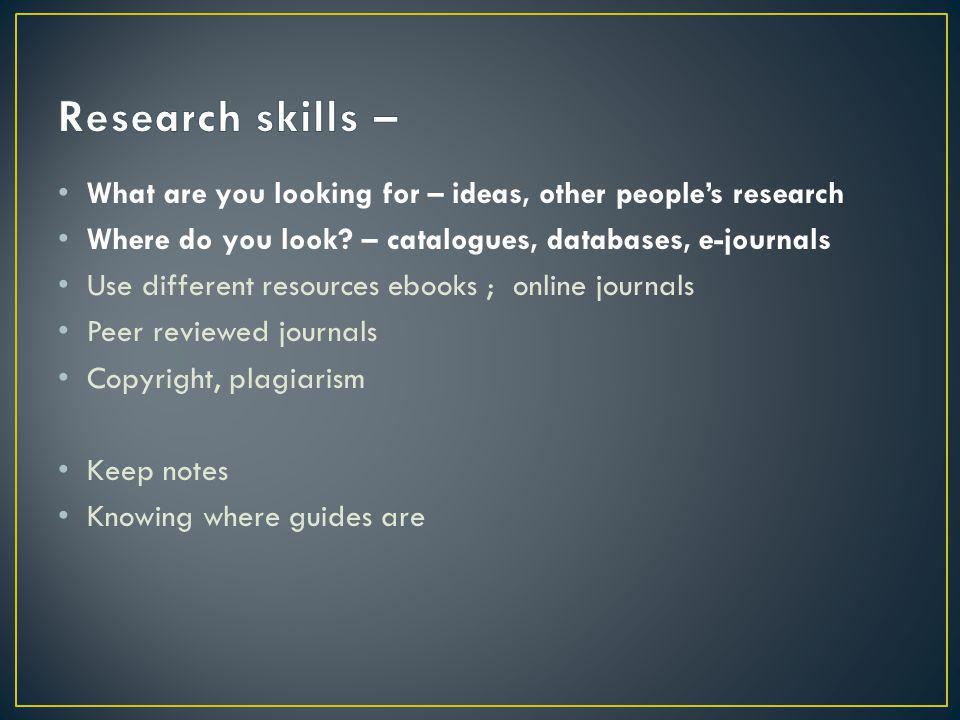 What are you looking for – ideas, other peoples research Where do you look.