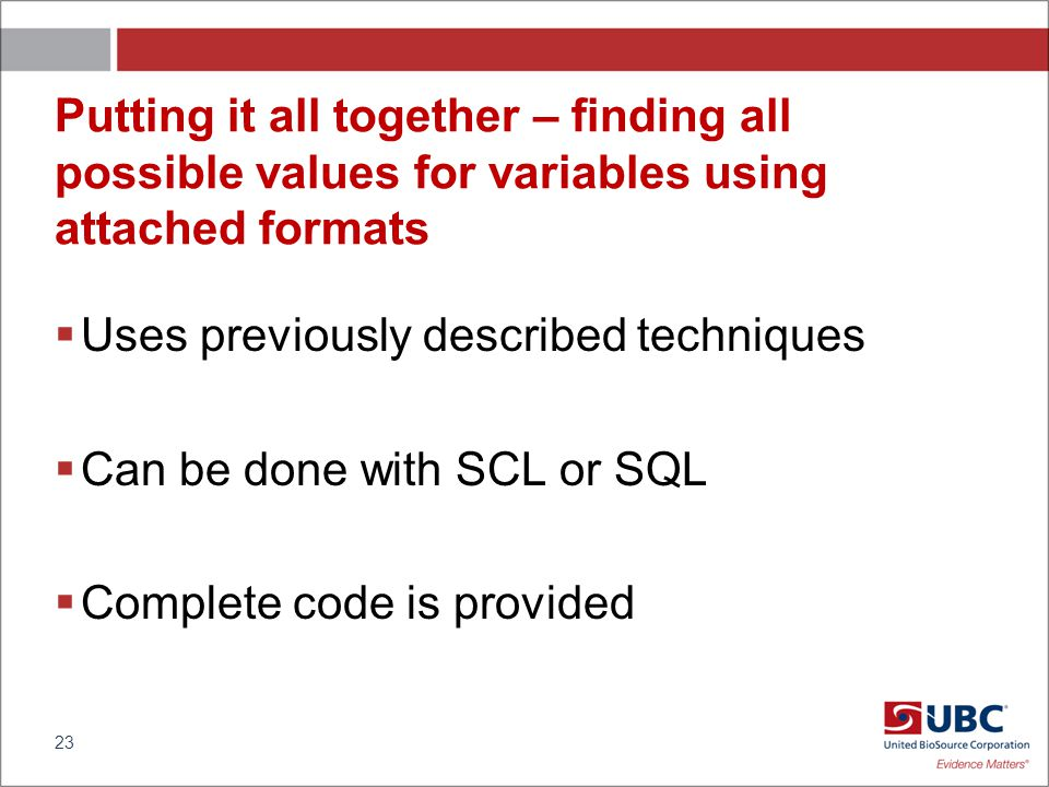 Putting it all together – finding all possible values for variables using attached formats Uses previously described techniques Can be done with SCL or SQL Complete code is provided 23