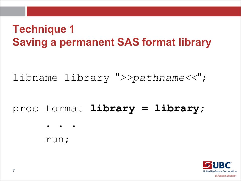 Permanent SAS format library 8 Named formats Stored as a SAS Catalog