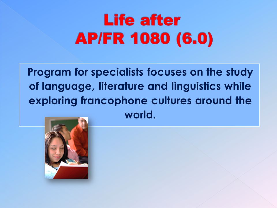 Program for specialists focuses on the study of language, literature and linguistics while exploring francophone cultures around the world.