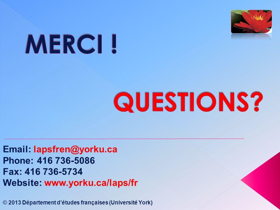 Email: lapsfren@yorku.ca Phone: 416 736-5086 Fax: 416 736-5734 Website: www.yorku.ca/laps/fr © 2013 Département détudes françaises (Université York)