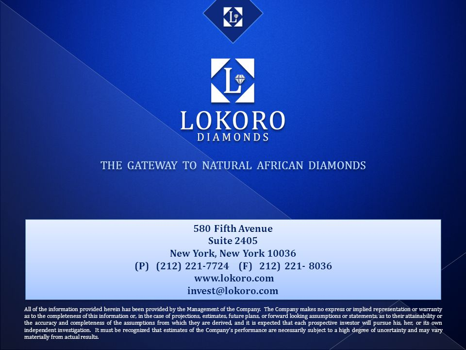 THE GATEWAY TO NATURAL AFRICAN DIAMONDS All of the information provided herein has been provided by the Management of the Company. The Company makes n