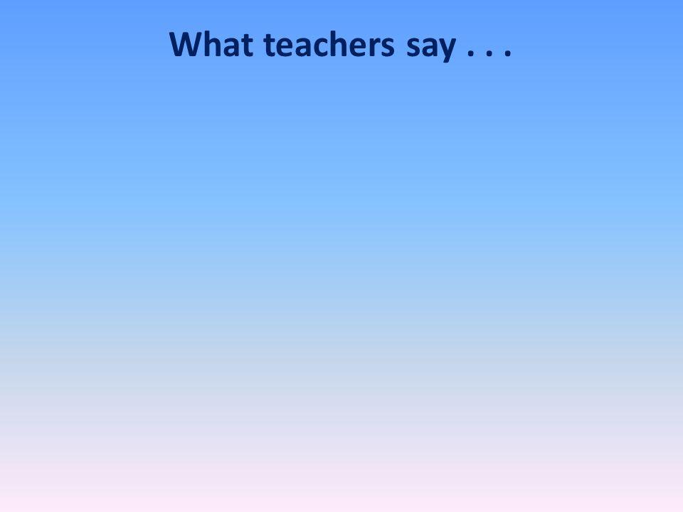 What teachers say...