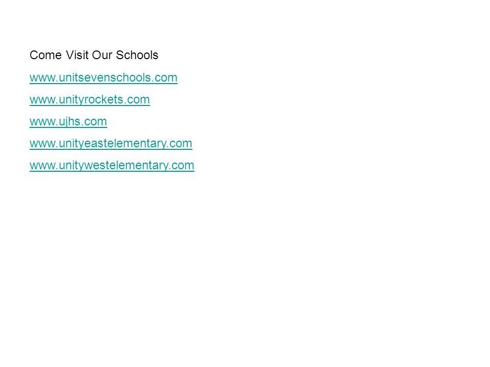 Come Visit Our Schools www.unitsevenschools.com www.unityrockets.com www.ujhs.com www.unityeastelementary.com www.unitywestelementary.com