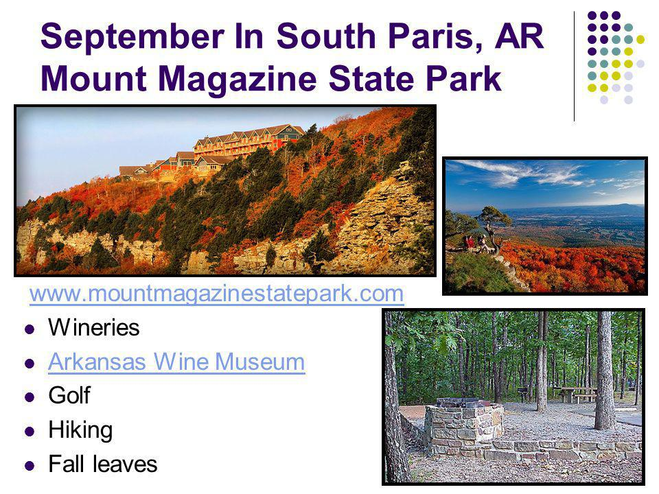 September In South Paris, AR Mount Magazine State Park www.mountmagazinestatepark.com Wineries Arkansas Wine Museum Golf Hiking Fall leaves