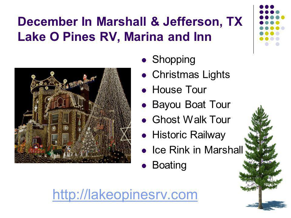 December In Marshall & Jefferson, TX Lake O Pines RV, Marina and Inn Shopping Christmas Lights House Tour Bayou Boat Tour Ghost Walk Tour Historic Railway Ice Rink in Marshall Boating http://lakeopinesrv.com