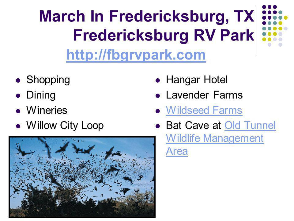 March In Fredericksburg, TX Fredericksburg RV Park Hangar Hotel Lavender Farms Wildseed Farms Bat Cave at Old Tunnel Wildlife Management AreaOld Tunnel Wildlife Management Area Shopping Dining Wineries Willow City Loop http://fbgrvpark.com