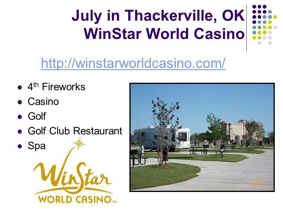 July in Thackerville, OK WinStar World Casino http://winstarworldcasino.com/ 4 th Fireworks Casino Golf Golf Club Restaurant Spa
