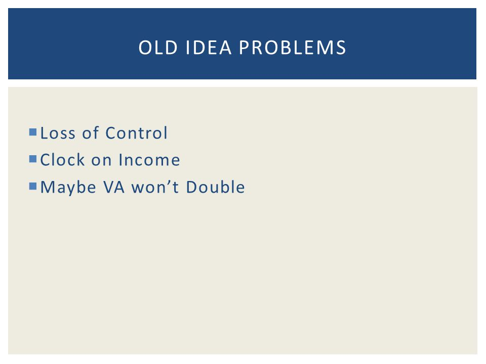 Loss of Control Clock on Income Maybe VA wont Double OLD IDEA PROBLEMS