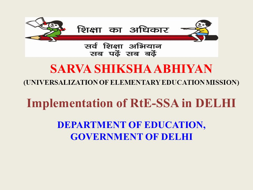 SARVA SHIKSHA ABHIYAN (UNIVERSALIZATION OF ELEMENTARY EDUCATION MISSION) Implementation of RtE-SSA in DELHI DEPARTMENT OF EDUCATION, GOVERNMENT OF DEL
