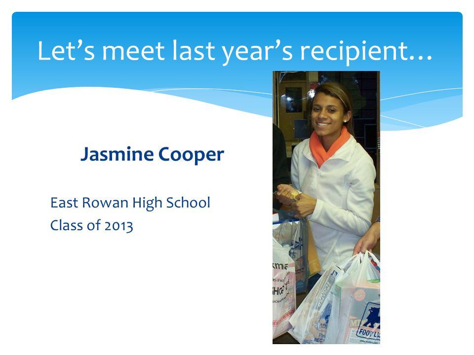 Jasmine Cooper East Rowan High School Class of 2013 Lets meet last years recipient…
