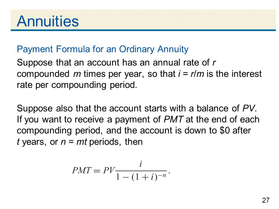 27 Annuities Payment Formula for an Ordinary Annuity Suppose that an account has an annual rate of r compounded m times per year, so that i = r/m is t