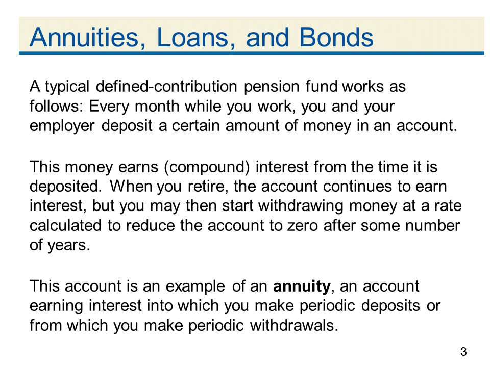 3 A typical defined-contribution pension fund works as follows: Every month while you work, you and your employer deposit a certain amount of money in