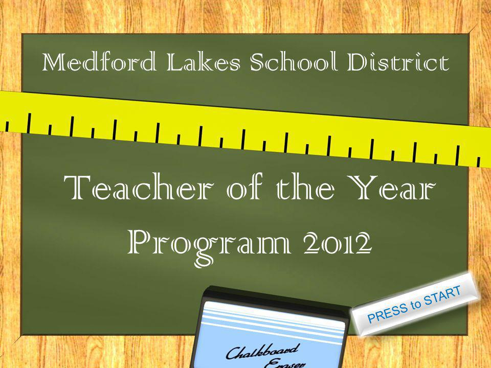 Medford Lakes School District Teacher of the Year Program 2012 PRESS to START