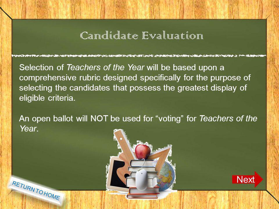 Candidate Evaluation Next Selection of Teachers of the Year will be based upon a comprehensive rubric designed specifically for the purpose of selecti
