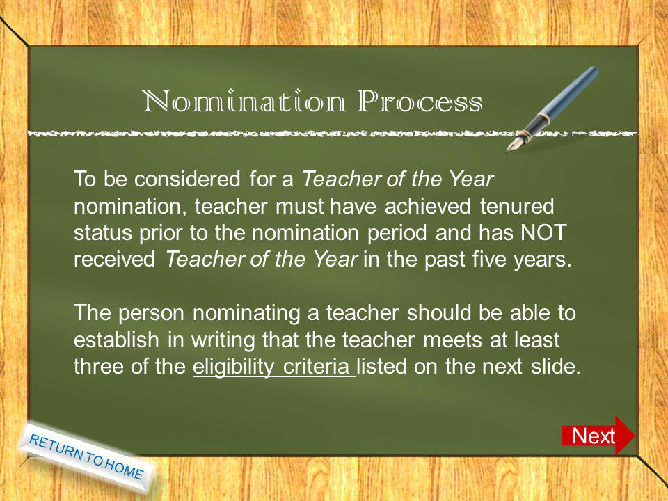 Nomination Process Next To be considered for a Teacher of the Year nomination, teacher must have achieved tenured status prior to the nomination period and has NOT received Teacher of the Year in the past five years.