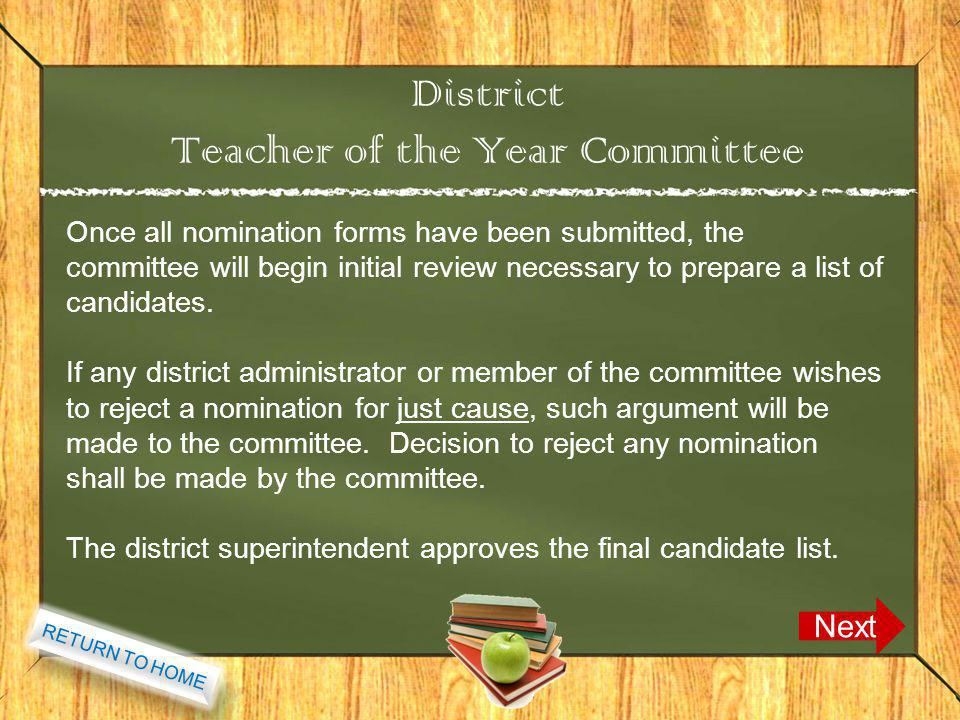 District Teacher of the Year Committee Next Once all nomination forms have been submitted, the committee will begin initial review necessary to prepare a list of candidates.