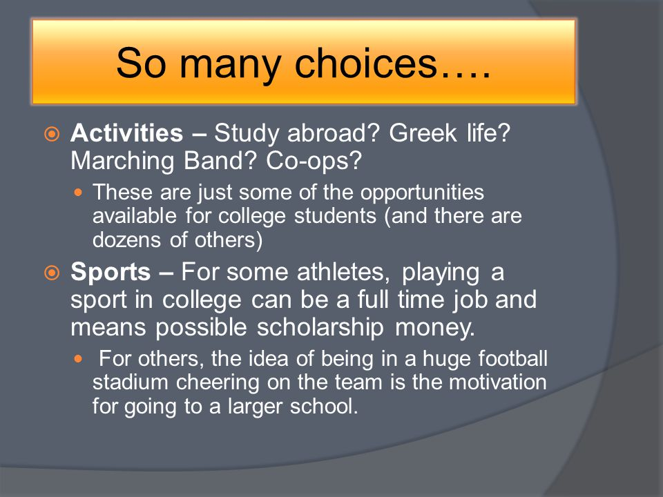 So many choices…. Activities – Study abroad. Greek life.