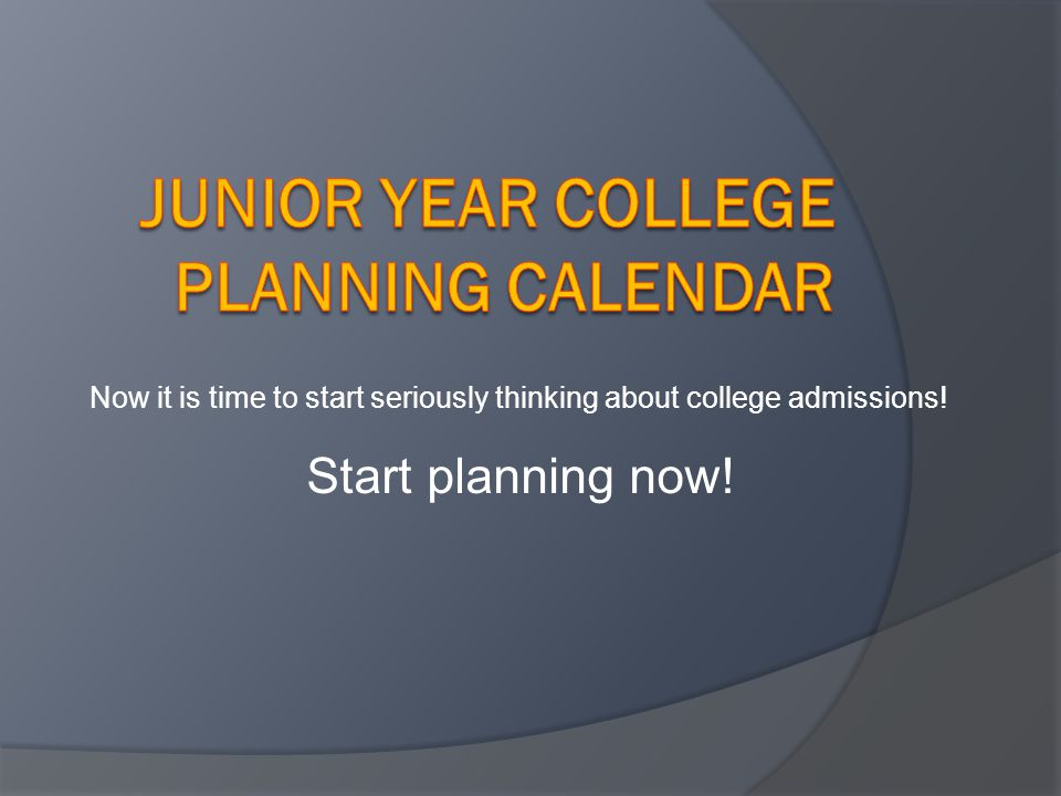 Now it is time to start seriously thinking about college admissions! Start planning now!