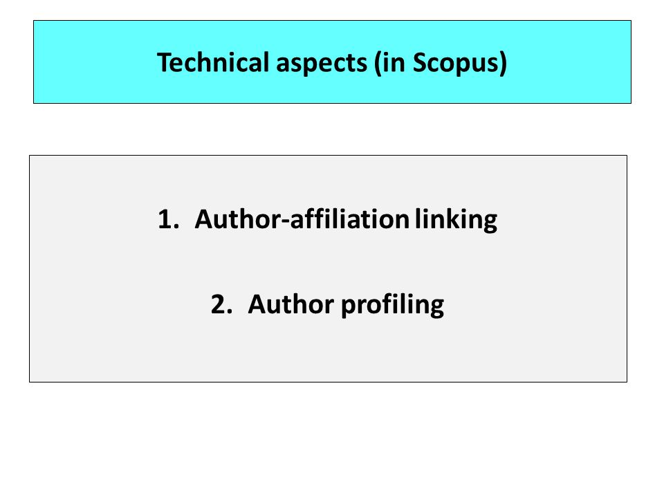 Technical aspects (in Scopus) 1.Author-affiliation linking 2.Author profiling
