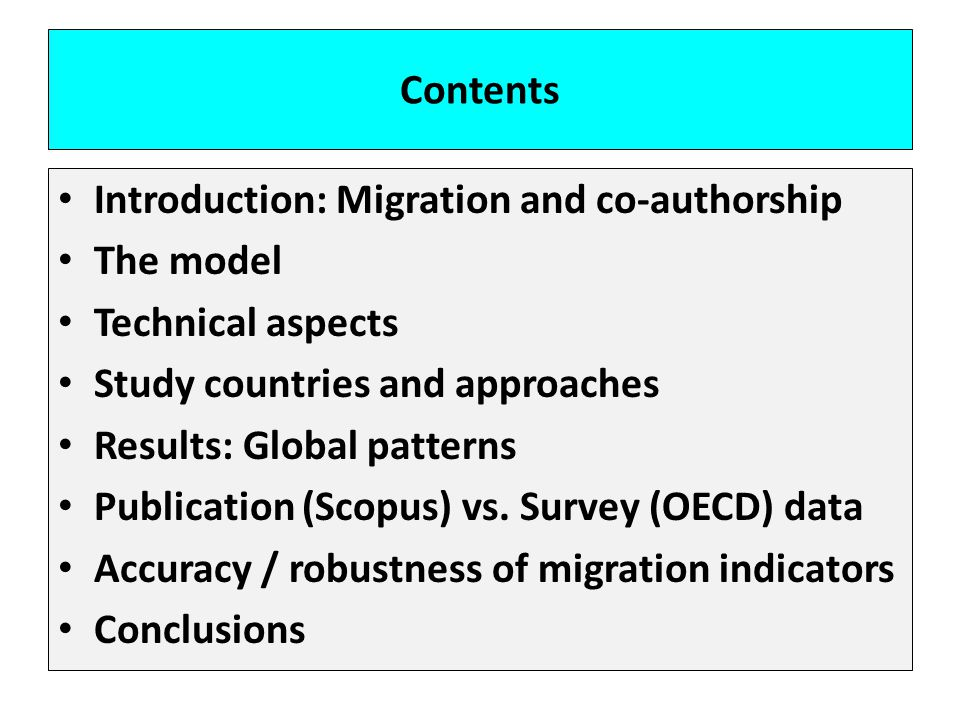 Contents Introduction: Migration and co-authorship The model Technical aspects Study countries and approaches Results: Global patterns Publication (Scopus) vs.