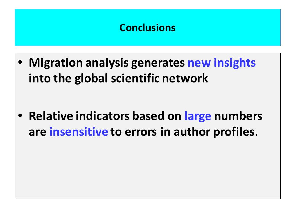 Conclusions Migration analysis generates new insights into the global scientific network Relative indicators based on large numbers are insensitive to errors in author profiles.