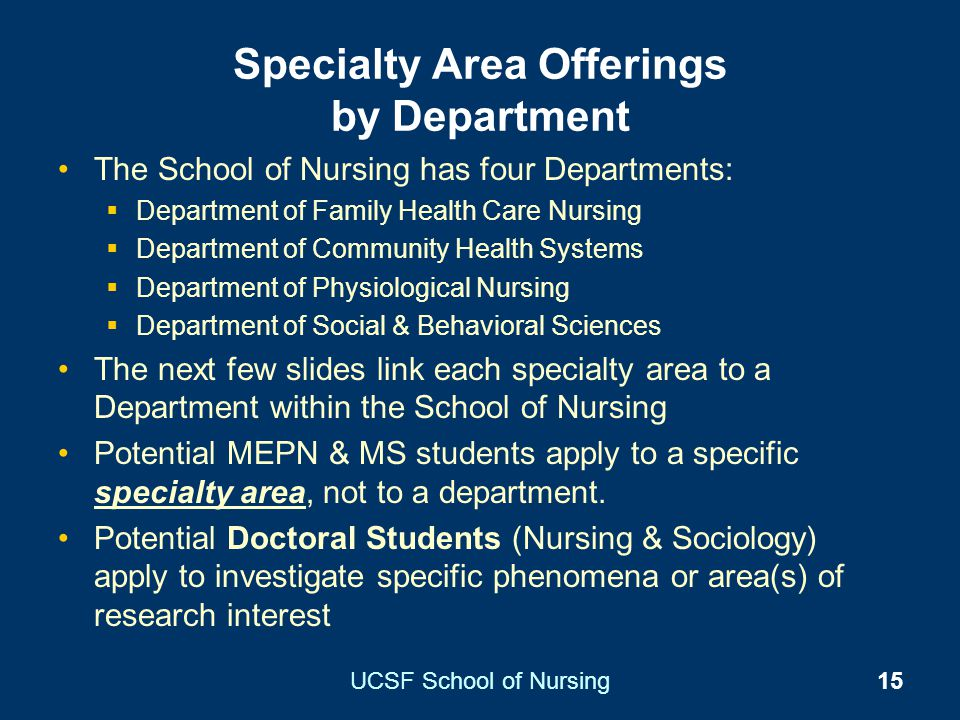 UCSF School of Nursing15 Specialty Area Offerings by Department The School of Nursing has four Departments: Department of Family Health Care Nursing D