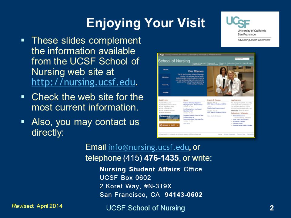 UCSF School of Nursing2 Email info@nursing.ucsf.edu, or telephone (415) 476-1435, or write: info@nursing.ucsf.edu Nursing Student Affairs Office UCSF