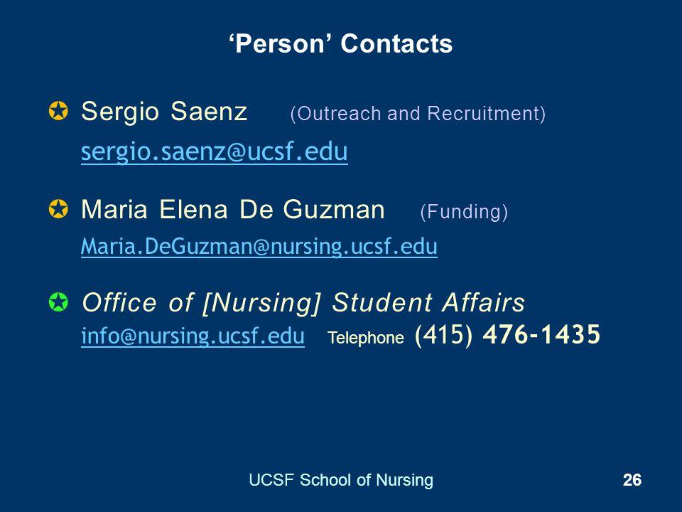UCSF School of Nursing26 Sergio Saenz (Outreach and Recruitment) sergio.saenz@ucsf.edu Maria Elena De Guzman (Funding) Maria.DeGuzman@nursing.ucsf.edu