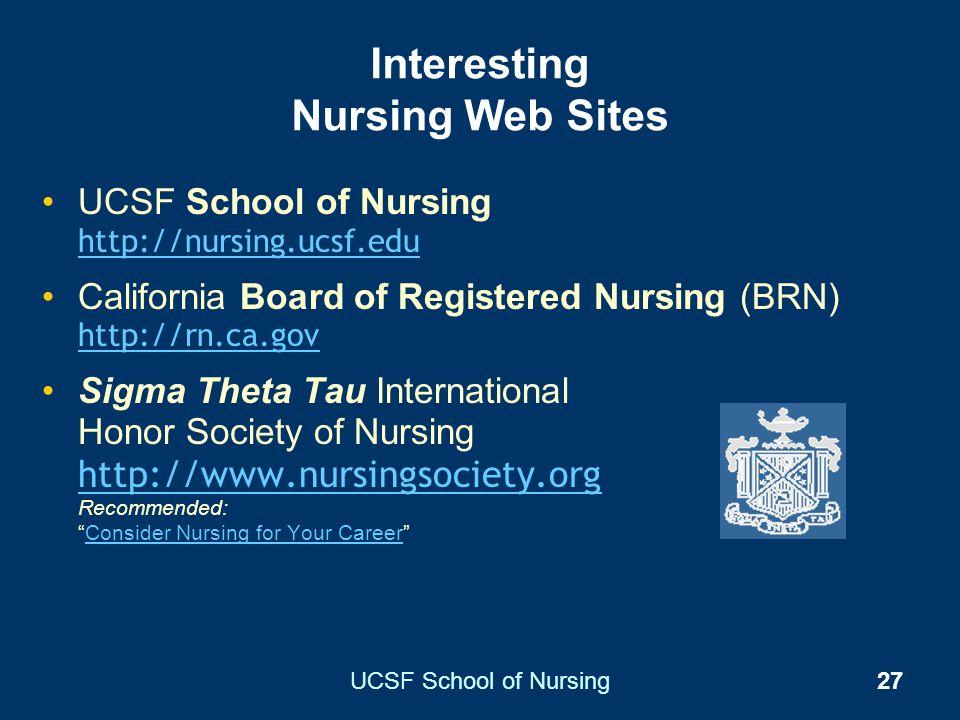 UCSF School of Nursing27 Interesting Nursing Web Sites UCSF School of Nursing http://nursing.ucsf.edu http://nursing.ucsf.edu California Board of Regi