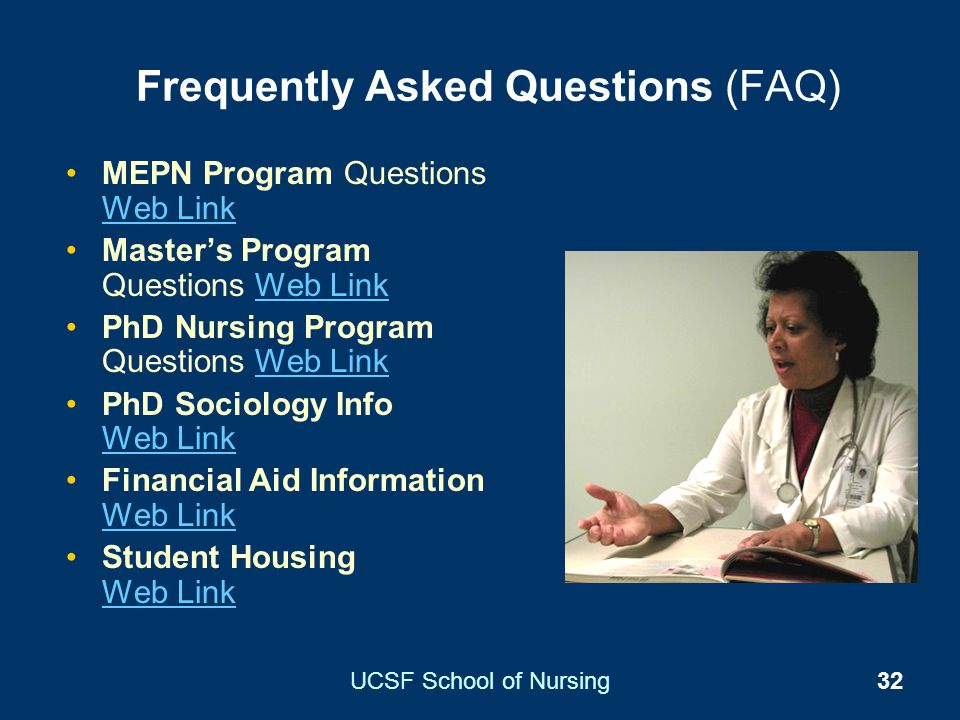 UCSF School of Nursing32 Frequently Asked Questions (FAQ) MEPN Program Questions Web Link Web Link Masters Program Questions Web LinkWeb Link PhD Nurs